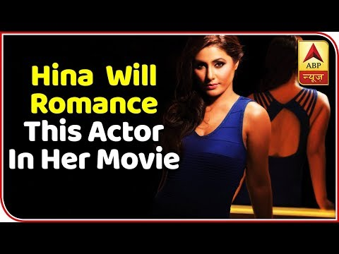 Hina Khan Will Romance This Actor In Her Debut Movie Youtube