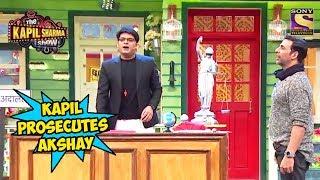 Kapil Prosecutes Akshay Kumar - The Kapil Sharma Show