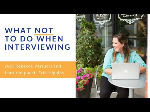 What NOT To Do When You Are Interviewing with Erin Higgins