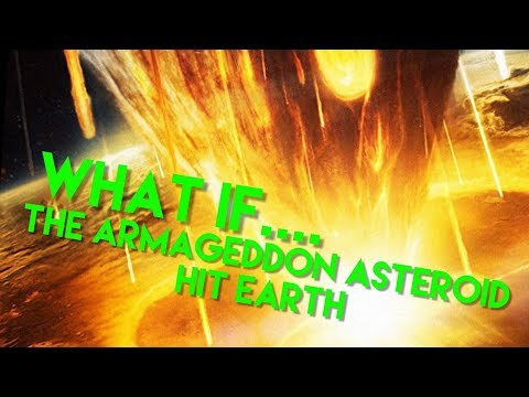 What if the ARMAGEDDON ASTEROID hit EARTH
