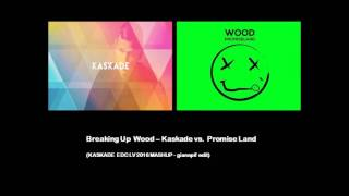breaking up wood – kaskade vs promise land kaskade edc lv 2016 mashup