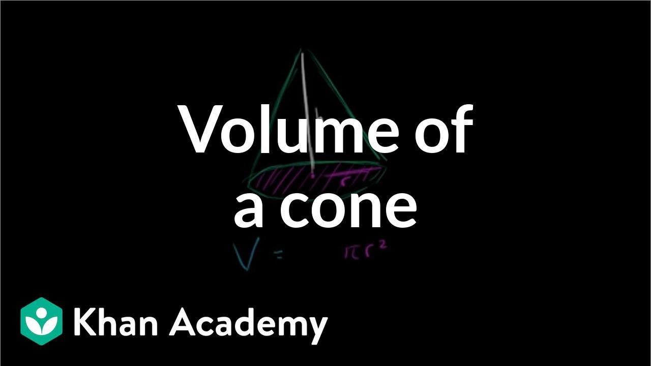 Volume of a cone (formula walkthrough) (video) | Khan Academy