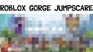 Roblox Gorge Jumpscare
