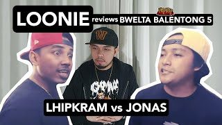 LOONIE | BREAK IT DOWN: Rap Battle Review E156 | BWELTA BALENTONG 5: LHIPKRAM vs JONAS