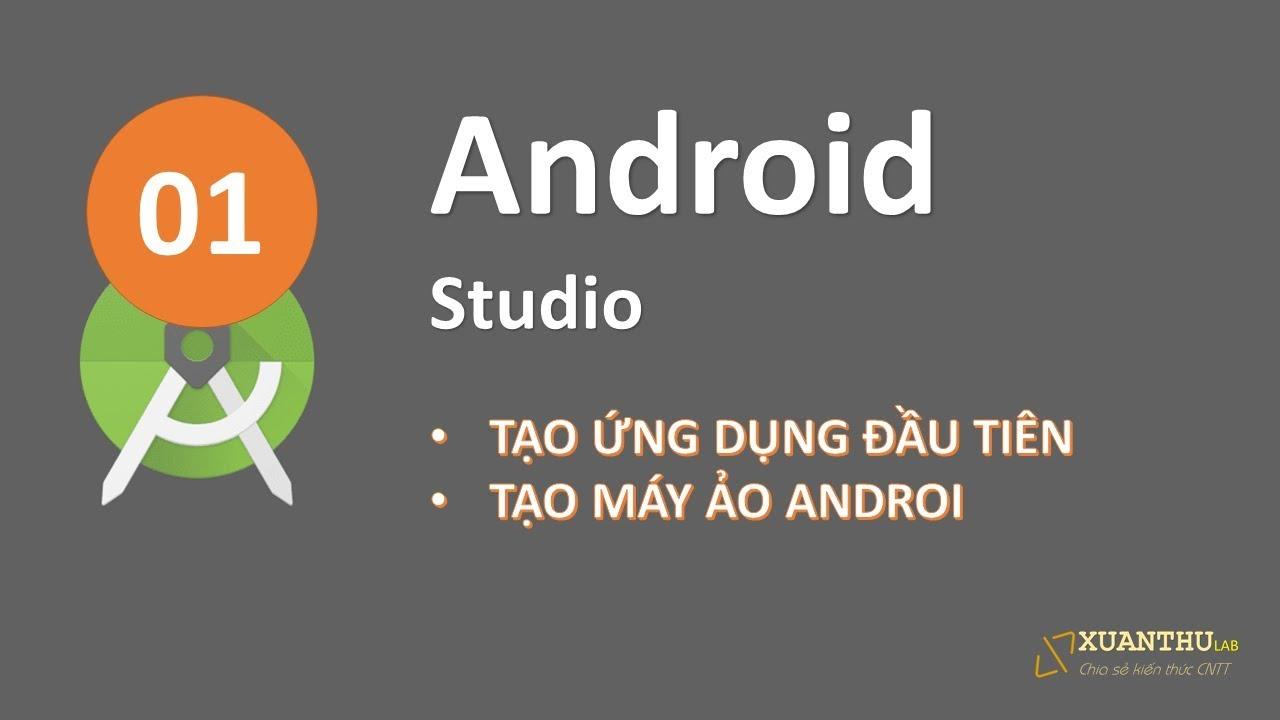 AJ-01: Cài đặt Android Studio, máy ảo Android, tạo dự án ứng dụng đầu tiên