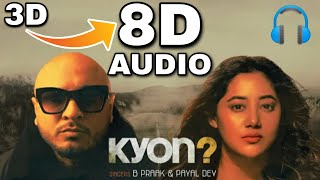 KYON (8D AUDIO) BASS BOOSTED | B Praak | Payal Dev | Kunaal Vermaa | Aditya Dev | Latest Sad Song
