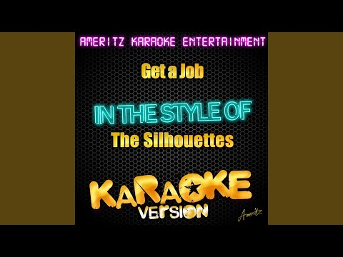 Get a Job (In the Style of the Silhouettes) (Karaoke Version)