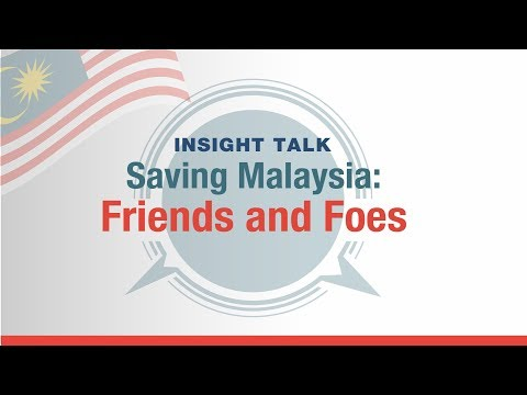 INSIGHT TALK EP 6 - Saving Malaysia: Friends and Foes
