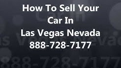 How To Sell My Car In Las Vegas NV 888-728-7177 Cash For Cars Las Vegas - Sell Junk Car