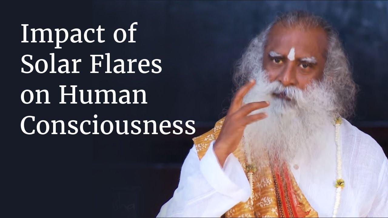 Impact of Solar Flares on Human Consciousness   Sadhguru