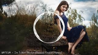 WATEVA - I&#39m Talkin About (Reece Taylor Remix)
