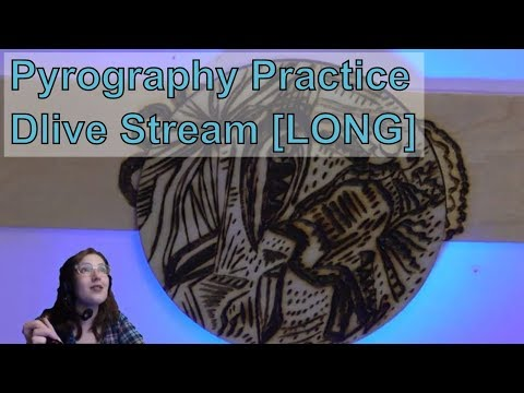 Pyrography Practice Dlive Stream [LONG]