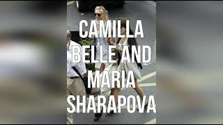 Camilla Belle And Maria Sharapova