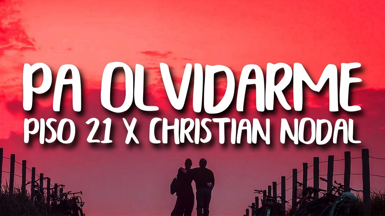 Piso 21, Christian Nodal - Pa Olvidarme De Ella (Letra)