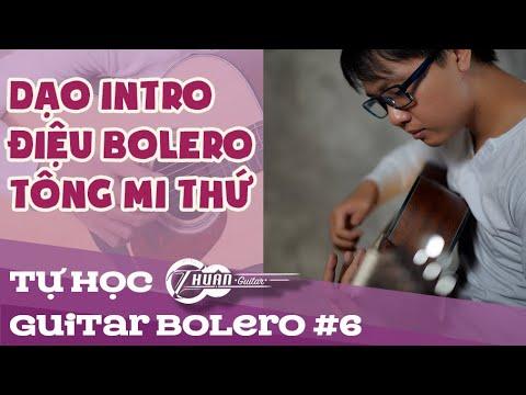 TỰ HỌC GUITAR BOLERO BÀI 6   CÂU INTRO BOLERO TRÊN TONE Em MI THỨ
