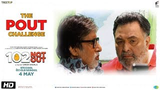 102 Not Out   Pout Challenge   Amitabh Bachchan   Rishi Kapoor   Umesh Shukla   In Cinemas May 4th