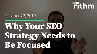 Why Your SEO Strategy Needs to Be Focused (10.23.19)