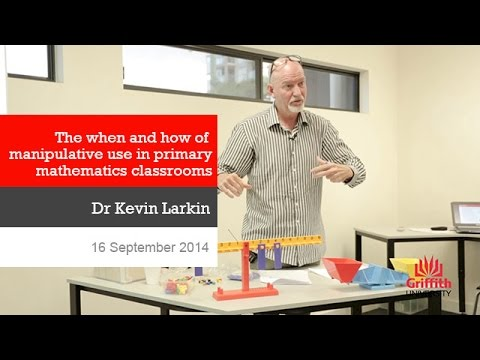 The when and how of manipulative use in primary mathematics classrooms - Dr Kevin Larkin