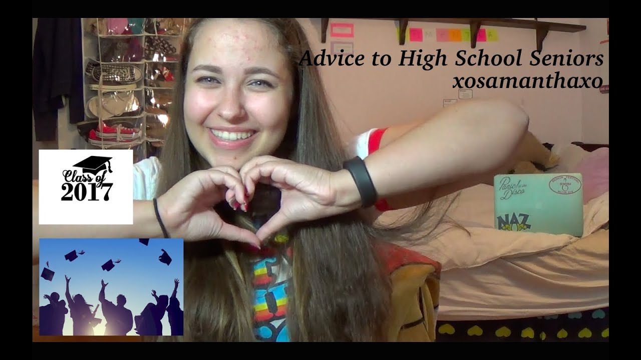 advice to high school seniors advice to high school seniors