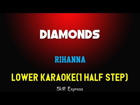 Diamonds ( LOWER KEY KARAOKE ) - Rihanna (1 half step)