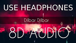 Dilbar Dilbar | 8D AUDIO | 8D BASS sound effect dj | 8D Audio songs
