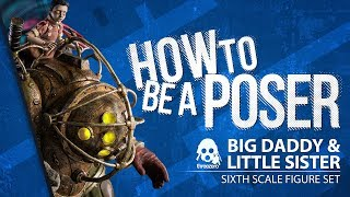 BIOSHOCK - Sixth Scale Big Daddy and Little Sister - How to be a Poser