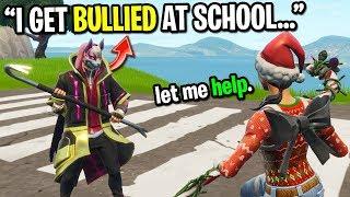 I met this kid on Fortnite who gets bullied badly at school...