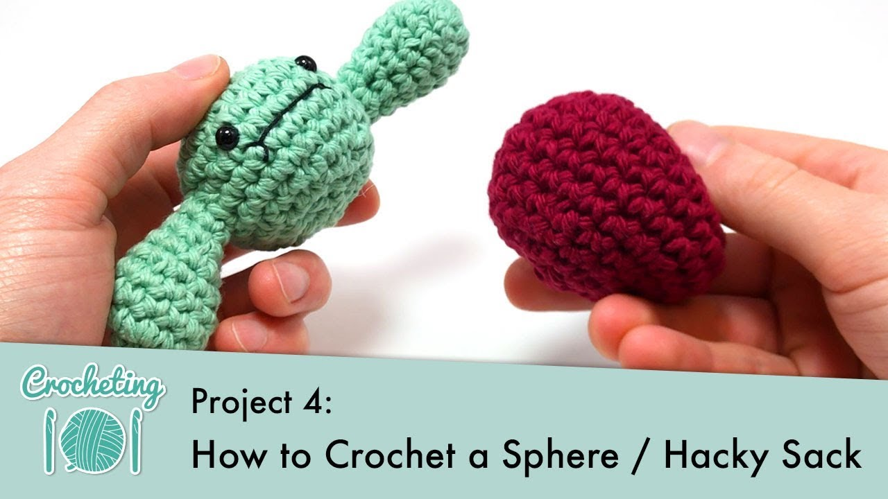 How To Crochet A Sphere Hacky Sack Crocheting 101 Project 4