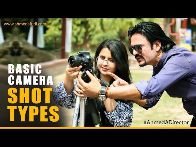 Basic Camera Shot Types - Ahmed Afridi