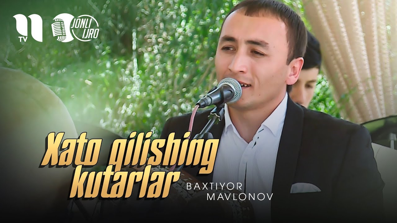 Baxtiyor Mavlonov - Xato qilishing kutarlar | Бахтиёр Мавлонов (jonli ijro))