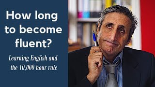 How Long does it take to become FLUENT in English?: The 10,000 hour rule