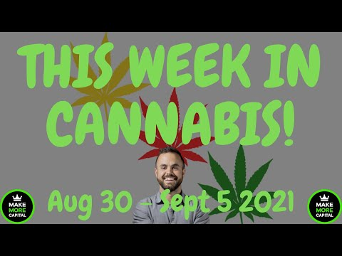 This Week in Cannabis News - Aug 30 to Sept 5 2021