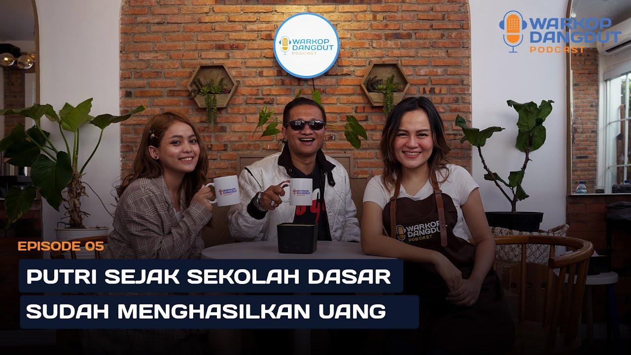 Putri Nggak Merasa Lelah Membantu Keluarga   #warkopdangdutpodcast Ep.5