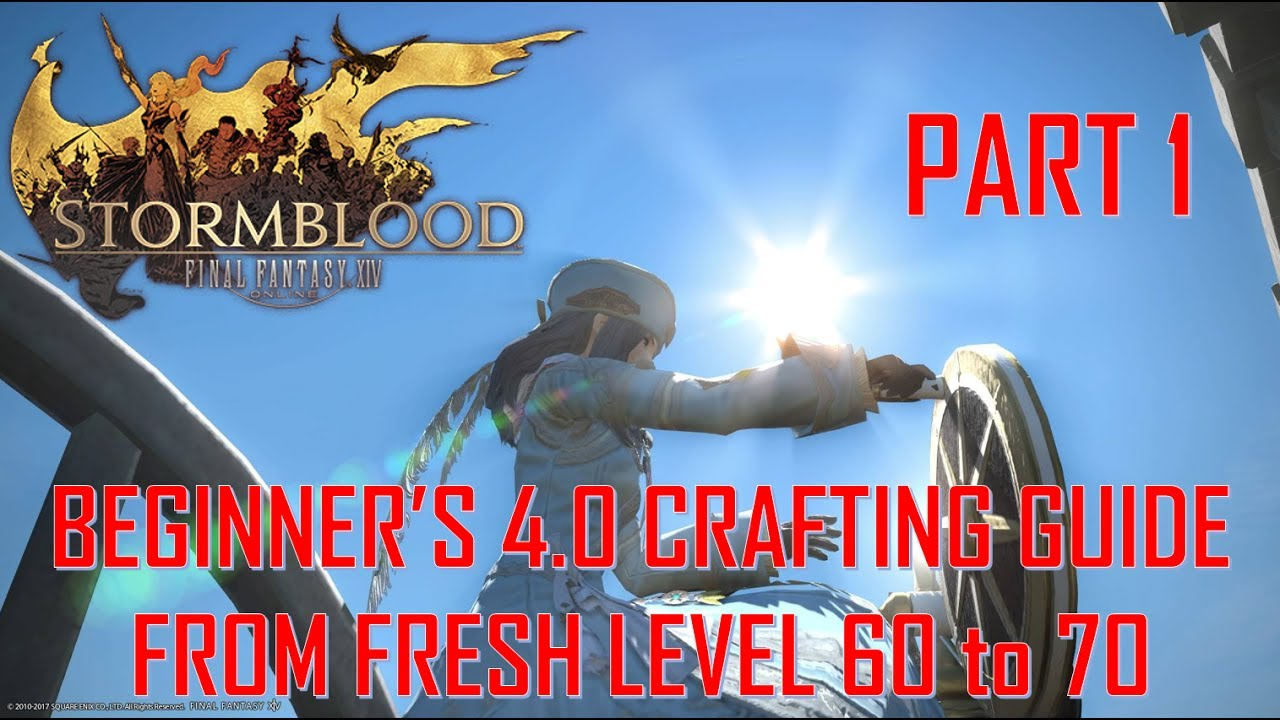 Final Fantasy XIV: SB - Beginner's 4 0 Crafting Guide From Fresh LEVEL 60  to 70 Part 1