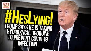 #HesLying! Trump Says He Is Taking Hydroxychloroqu