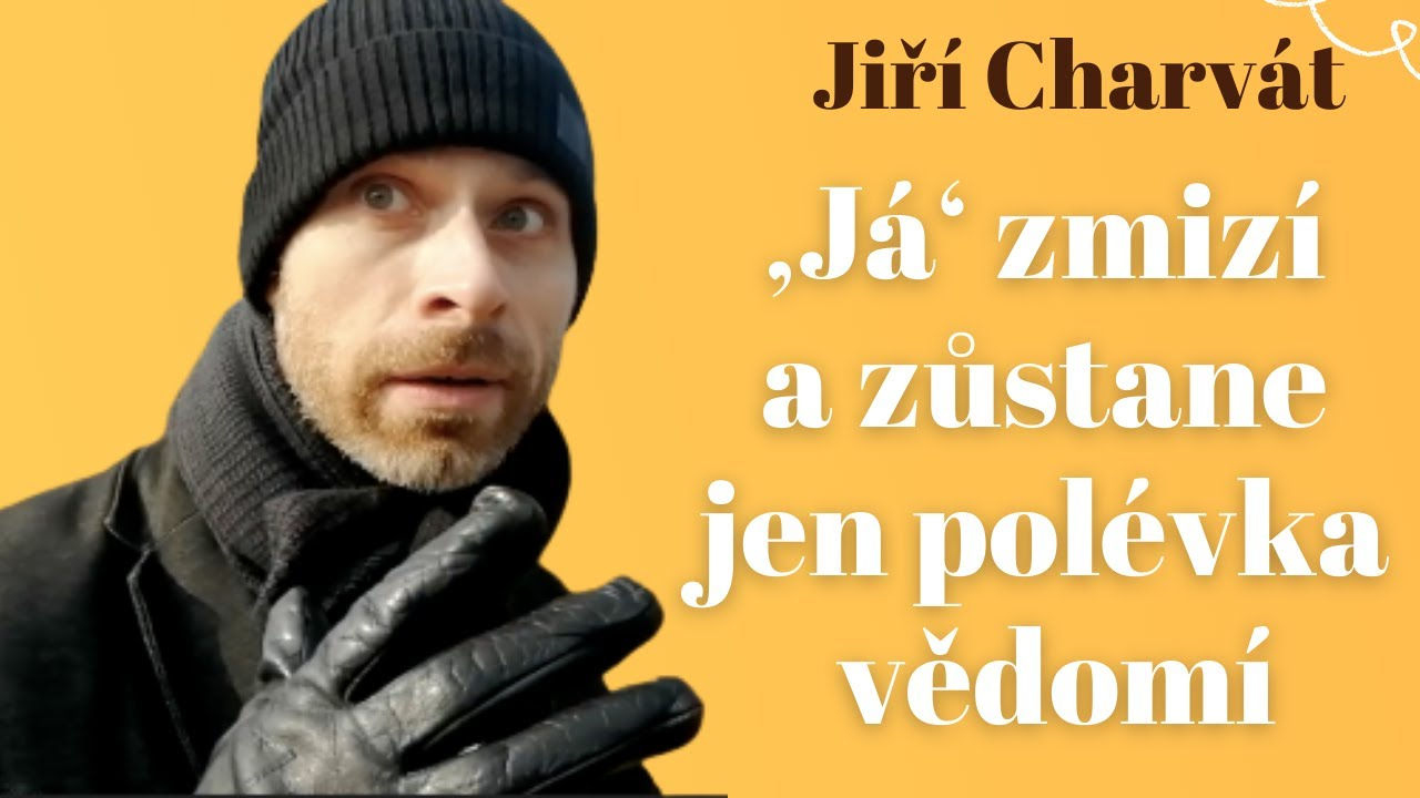 Download 'Já' zmizí a zůstane jen polévka vědomí... rozhovor s Jiřím Charvátem