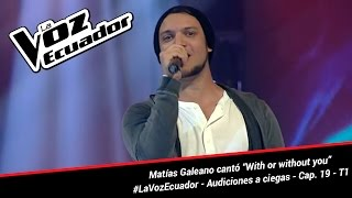 "Matías Galeano cantó ""With or without you"" - La Voz Ecuador - Audiciones a ciegas - Cap. 19 - T1"