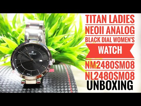 Titan Ladies NeoIi Analog Women's Watch NM2480SM08 / NL2480SM08 - Unboxing and First Impressions