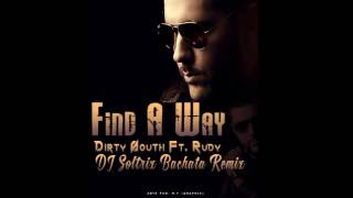 Find A Way  (DJ Soltrix Bachata Remix)  Dirty South Ft. Rudy