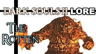 Dark Souls 2 Lore - The Rotten
