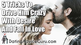 5 Tricks To Make Him Fall In Love and Crazy With Desire
