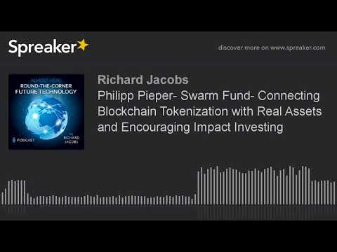 Philipp Pieper- Swarm Fund- Connecting Blockchain Tokenization with Real Assets and Encouraging Impa