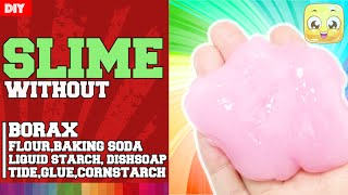 How To Make Slime Without Borax and Glue and Tide and Cornstarch and Baking Soda and Flour and Soap