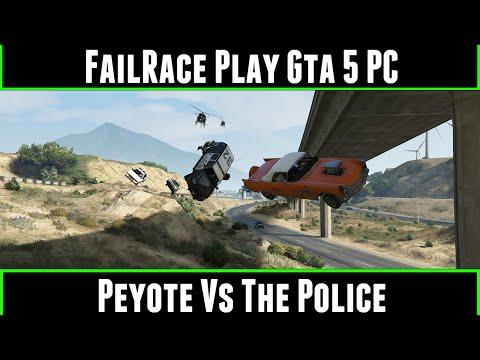FailRace Play Gta 5 PC Peyote Vs The Police (60 FPS)