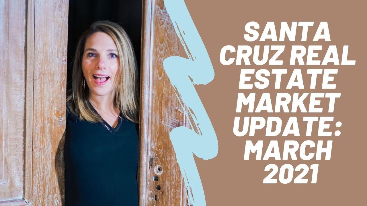 Santa Cruz Real Estate Market Update: March 2021