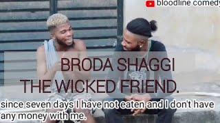 BRODA SHAGGI THE WICKED FRIEND (BLOODLINE COMEDY)