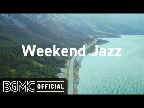 Weekend Jazz: Smooth Jazz Weekend Music - Relaxing Music for Lazy Weekend