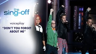 VOICEPLAY - Don t You Forget About Me (THE SING OFF season 4 episode 5)