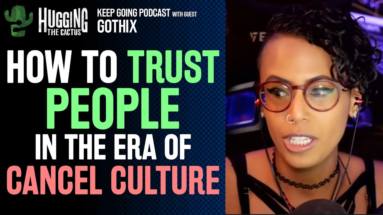 How To Trust People In The Era of Clout Chasing & Cancel Culture - Keep Going #2 w/ Gothix