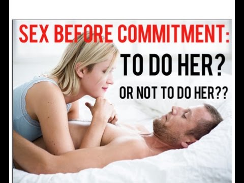 Sex Before Committment: To Do or Not To Do Her?
